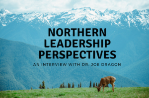 Northern Leadership Perspectives: An interview with Dr. Joe Dragon