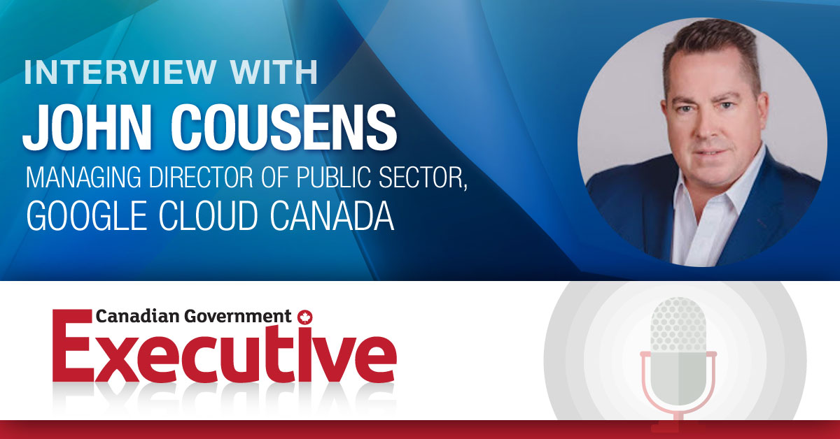 Using data more effectively in policymaking and service delivery, interview with John Cousens, Google Cloud Canada